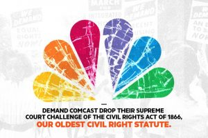 Demand Comcast withdraw its Supreme Court challenge of our oldest civil rights statute